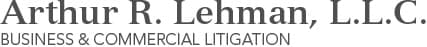 Arthur R. Lehman, L.L.C. - New York Business Litigation Attorney